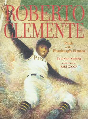 Roberto Clemente: Pride of the Pittsburgh Pirates: Jonah Winter