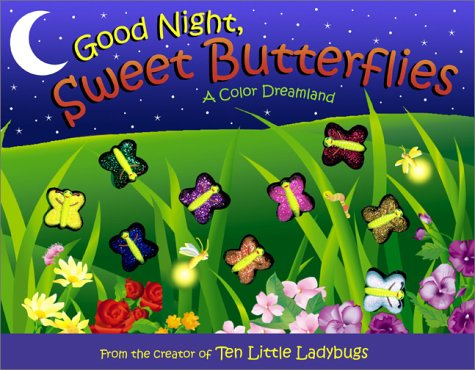 Good Night, Sweet Butterflies: A Color Dreamland: Bentley, Dawn