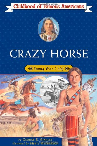Crazy Horse: Young War Chief (Childhood of: George E. Stanley