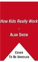 How Kids Really Work (0689858183) by Snow, Alan