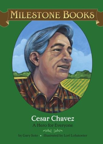 Cesar Chavez: A Hero for Everyone (Milestone: Soto, Gary