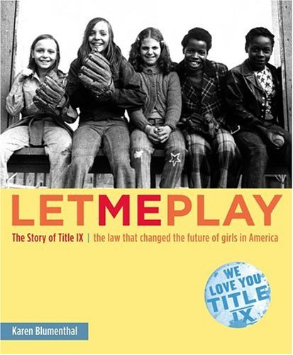 9780689859571: Let Me Play: The Story of Title IX: The Law That Changed the Future of Girls in America