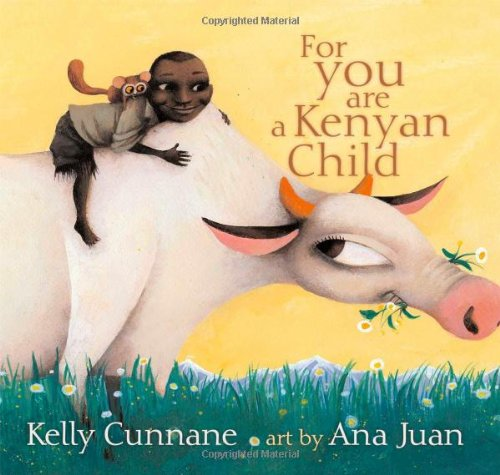For You Are a Kenyan Child: Cunnane, Kelly with Illustrations by Ana Juan