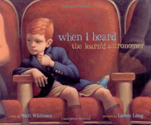 When I Heard the Learn'd Astronomer (Golden Kite Honors): Whitman, Walt, Loren Long