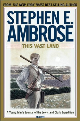 This Vast Land: A Young Man's Journal: Ambrose, Stephen E.