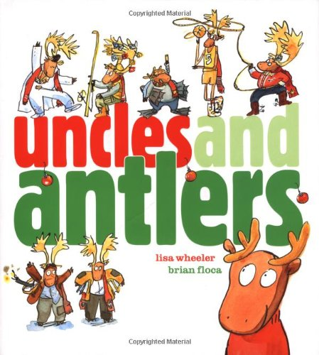 Uncles and Antlers (Richard Jackson Books) (Richard: Wheeler, Lisa; Brian