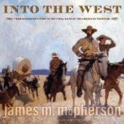 INTO THE WEST: FROM RECONSTRUCTION TO THE FINAL DAYS OF THE AMERICAN FRONTIER: McPherson, James M.