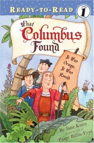 What Columbus Found: It Was Orange, It Was Round (Ready-To-Read - Level 1): Kurtz, Jane