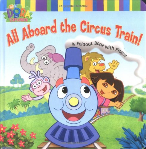 9780689868689: All Aboard the Circus Train!: A Foldout Book with Flaps! (Dora the Explorer)