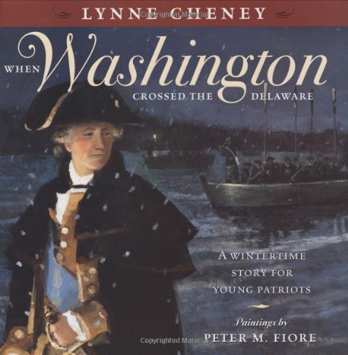 When Washington Crossed the Delaware: Lynne Cheney; Peter Fiore