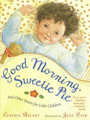 Good Morning, Sweetie Pie: And Other Poems for Little Children: Rylant, Cynthia