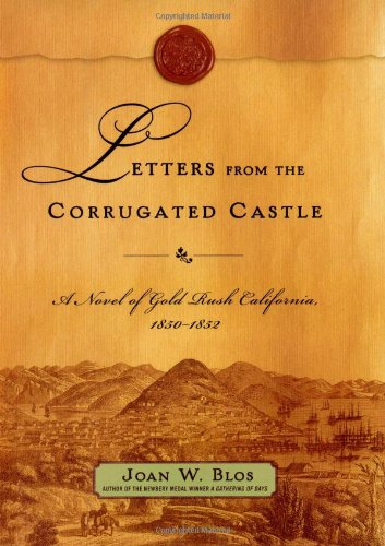 9780689870774: Letters from the Corrugated Castle: A Novel of Gold Rush California, 1850-1852