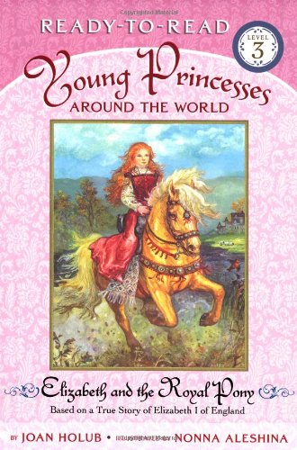 9780689871917: Elizabeth and the Royal Pony: Based on a True Story of Elizabeth I of England (Young Princesses Around the World)