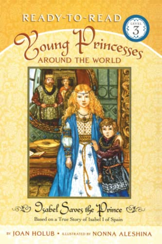 9780689871979: Isabel Saves the Prince: Based on a True Story of Isabel I of Spain (Young Princesses Around the World)