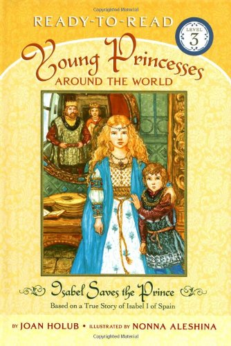 9780689871986: Isabel Saves the Prince: Based on a True Story of Isabel I of Spain (Young Princesses Around the World, Ready-to-Read Level 3)