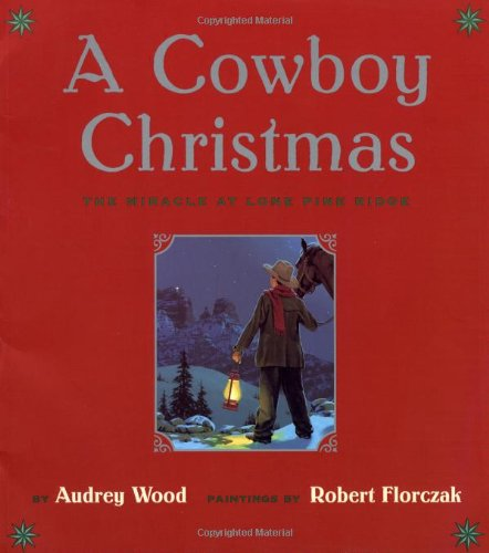 A Cowboy Christmas: The Miracle at Lone Pine Ridge (9780689874086) by Wood, Audrey; Robert Florczak