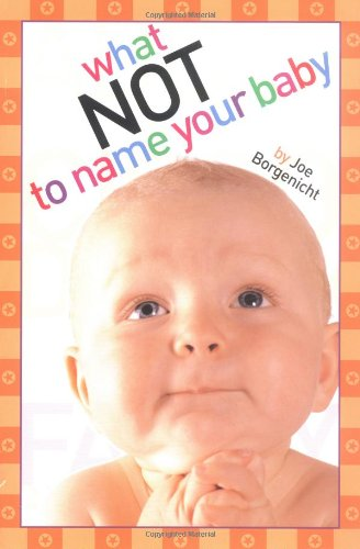 9780689875816: What Not to Name Your Baby