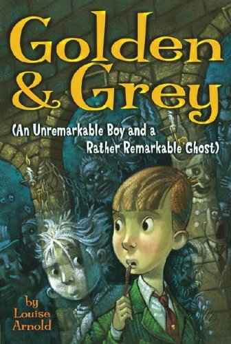 9780689875854: Golden & Grey (An Unremarkable Boy and a Rather Remarkable Ghost) (Golden and Grey)