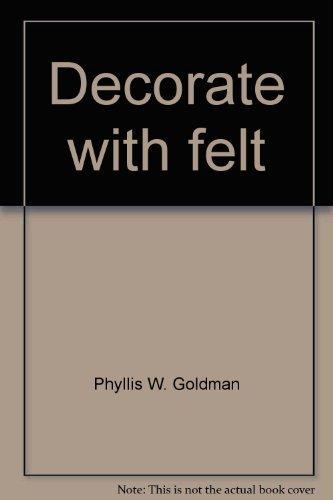 Decorate with felt: Phyllis W Goldman