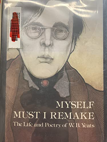 9780690001143: Myself Must I Remake: The Life and Poetry of W. B. Yeats