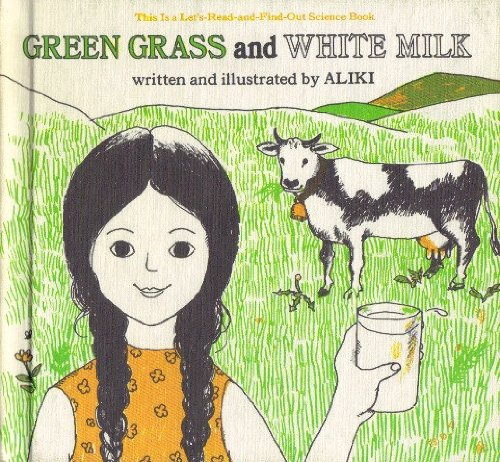 Green grass and white milk (Let's-read-and-find-out science book) (9780690001990) by Aliki