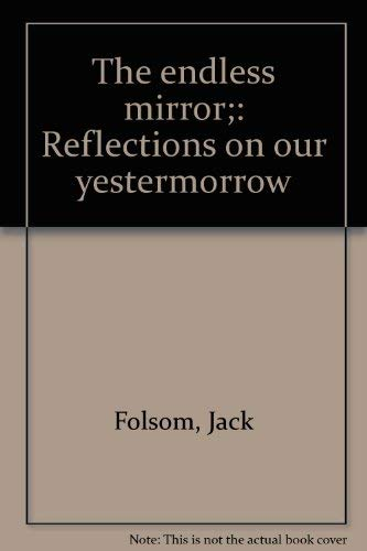 The Endless Mirror: Reflections On Our Yestermorrow