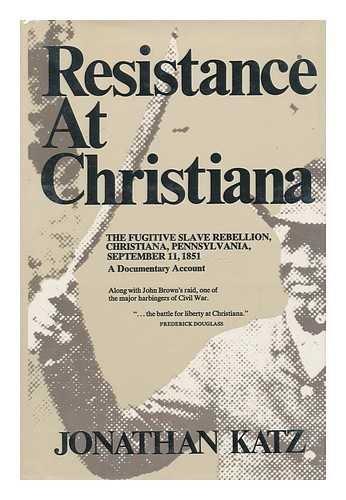 Resistance at Christiana;: The fugitive slave rebellion, Christiana, Pennsylvania, September 11, 1851: a documentary account (0690003072) by Katz, Jonathan