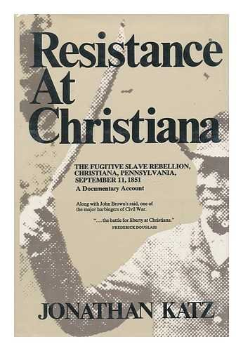 Resistance at Christiana;: The fugitive slave rebellion, Christiana, Pennsylvania, September 11, ...