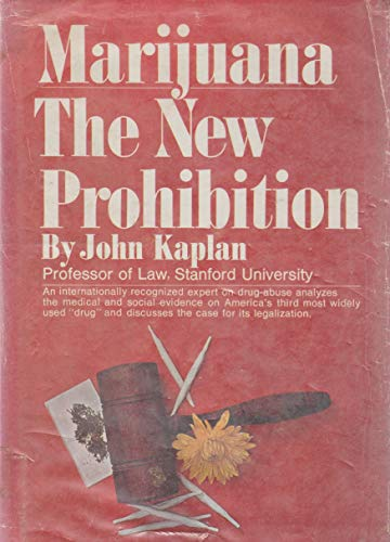 Marijuana--The New Prohibition.: John Kaplan