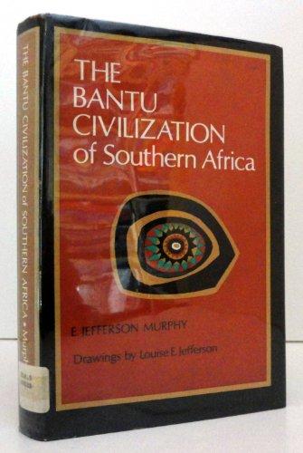 The Bantu Civilization of Southern Africa: Murphy, E. Jefferson