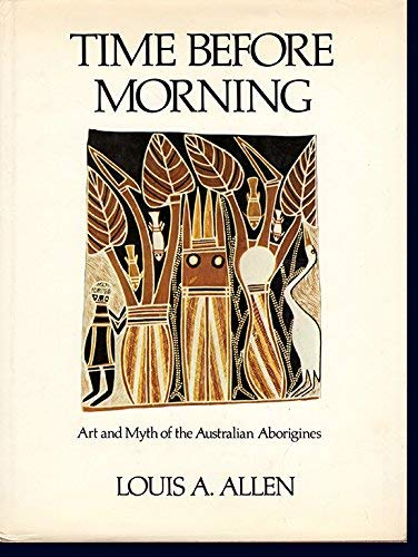 Time Before Morning: Art and Myth of the Australian Aborigines: Allen, Louis A.