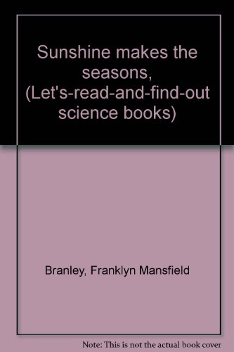 Sunshine makes the seasons, (Let's-read-and-find-out science books) (0690004370) by Branley, Franklyn Mansfield