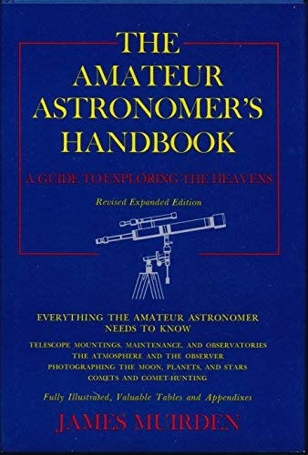 The Amateur Astronomer's Handbook: A Guide to Exploring the Heavens: Muirden, James