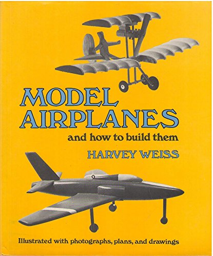 Model Airplanes and How to Build Them: Weiss, Harvey