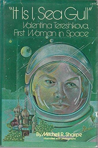 "9780690006469: ""It is I, Sea gull;"": Valentina Tereshkova, first woman in space,"