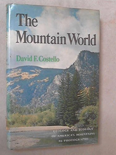 THE MOUNTAIN WORLD, GEOLOGY AND ECOLOGY OF AMERICA'S MOUNTAINS