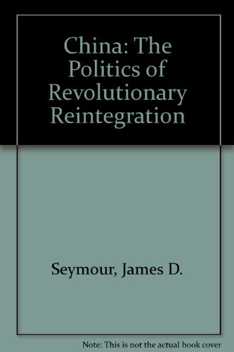 china the politics of revolutionary reintegration: seymour,james d