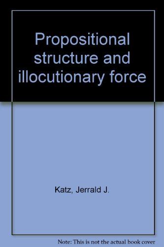 Propositional structure and illocutionary force: A study: Katz, Jerrold J