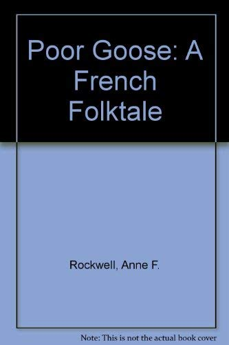 Poor Goose: A French Folktale (0690009127) by Rockwell, Anne F.