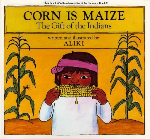 9780690009750: Corn Is Maize: The Gift of the Indians (Let's-read-and-find-out Science)