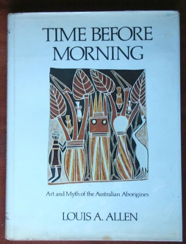 Time before Morning: Art and Myth of the Australian Aborigines: Allen, Louis A