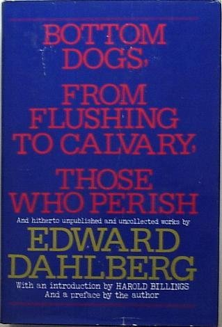 BOTTOM DOGS, FROM FLUSHING TO CALVARY, THOSE WHO PERISH, AND HITHERTO UNPUBLISHED AND UNCOLLECTED...