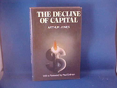 The Decline of Capital: Arthur Jones; Foreword-Paul