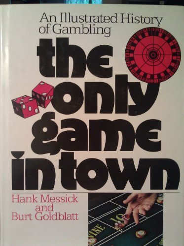 The only game in town: An illustrated history of gambling (9780690010619) by Hank Messick; Burt Goldblatt