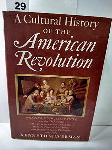 CULTURAL HISTORY OF THE AMERICAN REVOLUTION: Painting, Music, Literature, and the Theatre in the ...