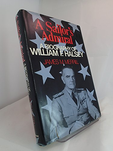 A Sailor's Admiral: A Biography of William F. Halsey: Merrill, James M.