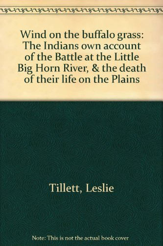 9780690011883: Wind on the buffalo grass: The Indians own account of the Battle at the Little Big Horn River, & the death of their life on the Plains