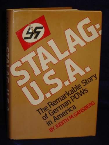 Stalag: U.S.A. The Remarkable Story of German POWs in America: Gansberg, Judith M.