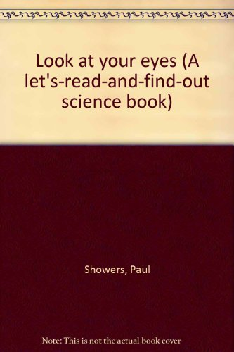 Look at your eyes (A let's-read-and-find-out science book): Paul Showers