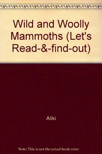 9780690012767: Wild and Woolly Mammoths (Let's Read-&-find-out)